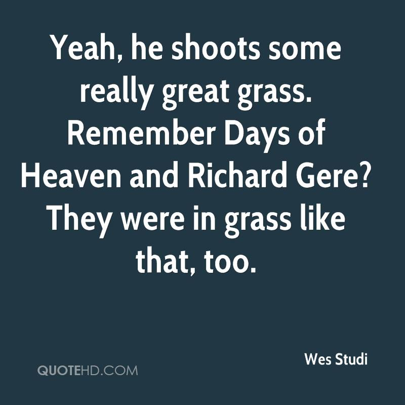Yeah, he shoots some really great grass. Remember Days of Heaven and Richard Gere? They were in grass like that, too.