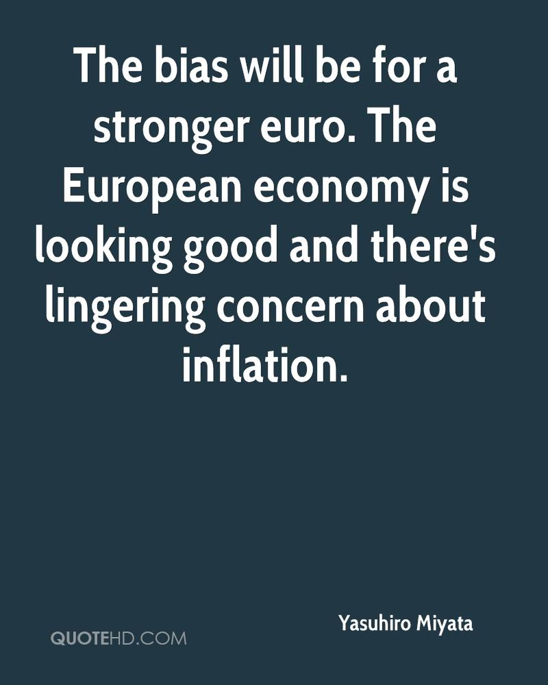 The bias will be for a stronger euro. The European economy is looking good and there's lingering concern about inflation.