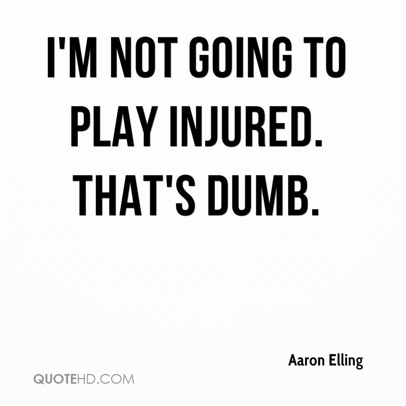 I'm not going to play injured. That's dumb.