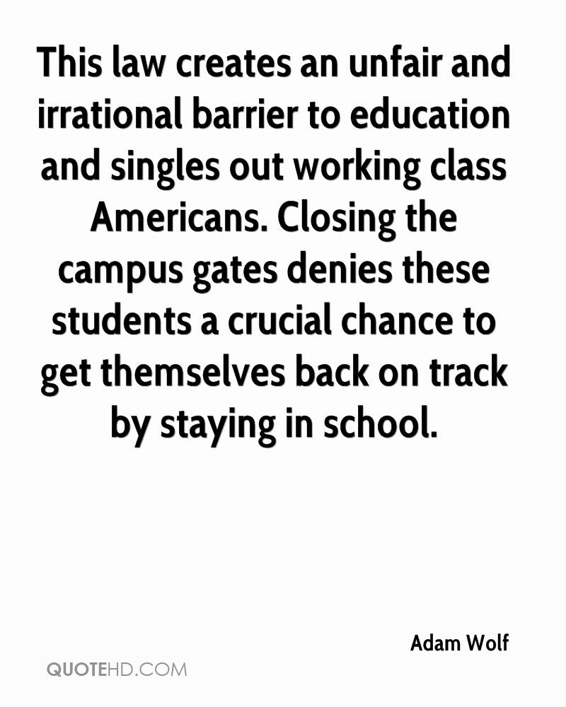 This law creates an unfair and irrational barrier to education and singles out working class Americans. Closing the campus gates denies these students a crucial chance to get themselves back on track by staying in school.