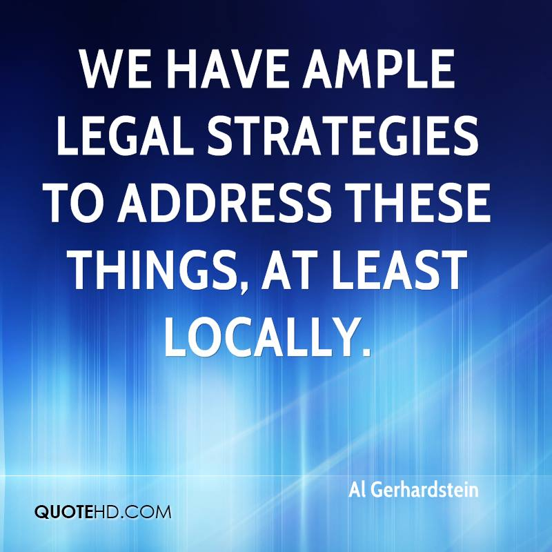 We have ample legal strategies to address these things, at least locally.