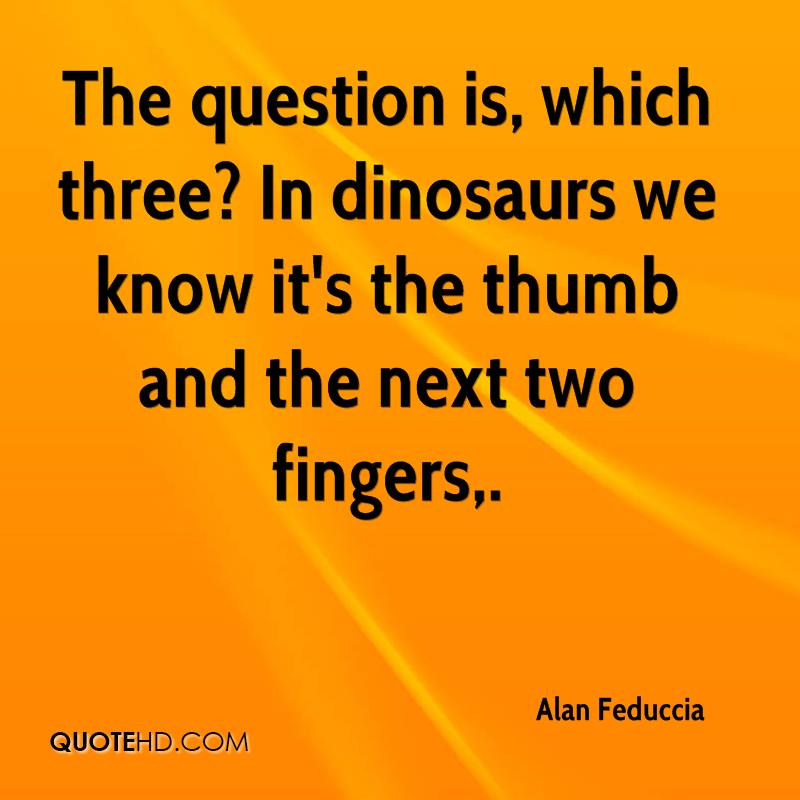The question is, which three? In dinosaurs we know it's the thumb and the next two fingers.