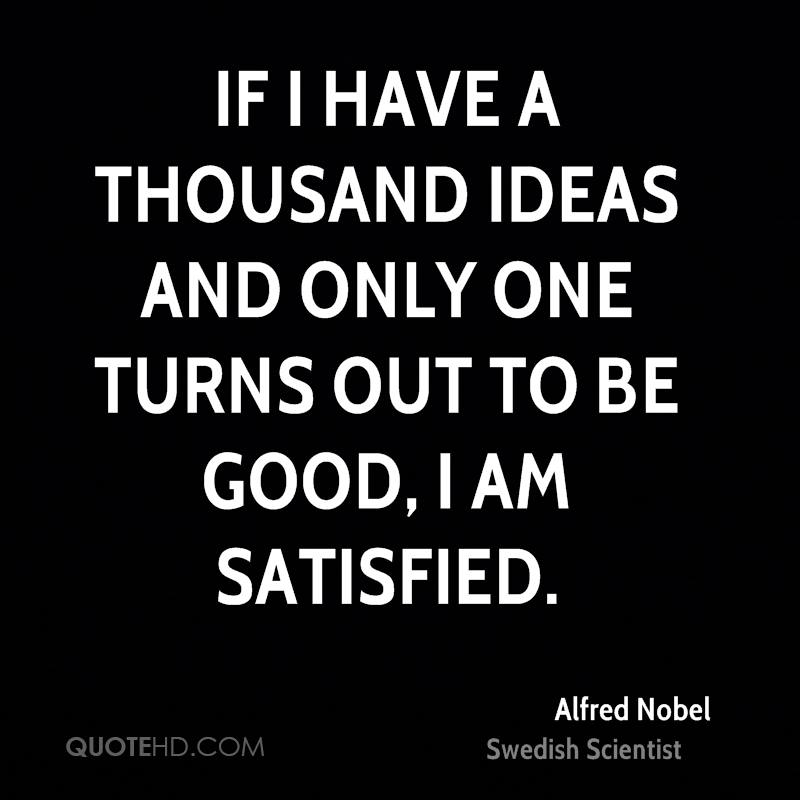 If I have a thousand ideas and only one turns out to be good, I am satisfied.