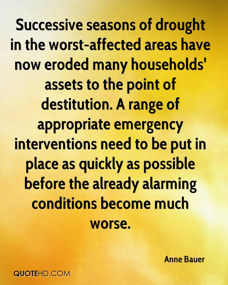 Successive seasons of drought in the worst-affected areas have now eroded many households' assets to the point of destitution. A range of appropriate emergency interventions need to be put in place as quickly as possible before the already alarming conditions become much worse.