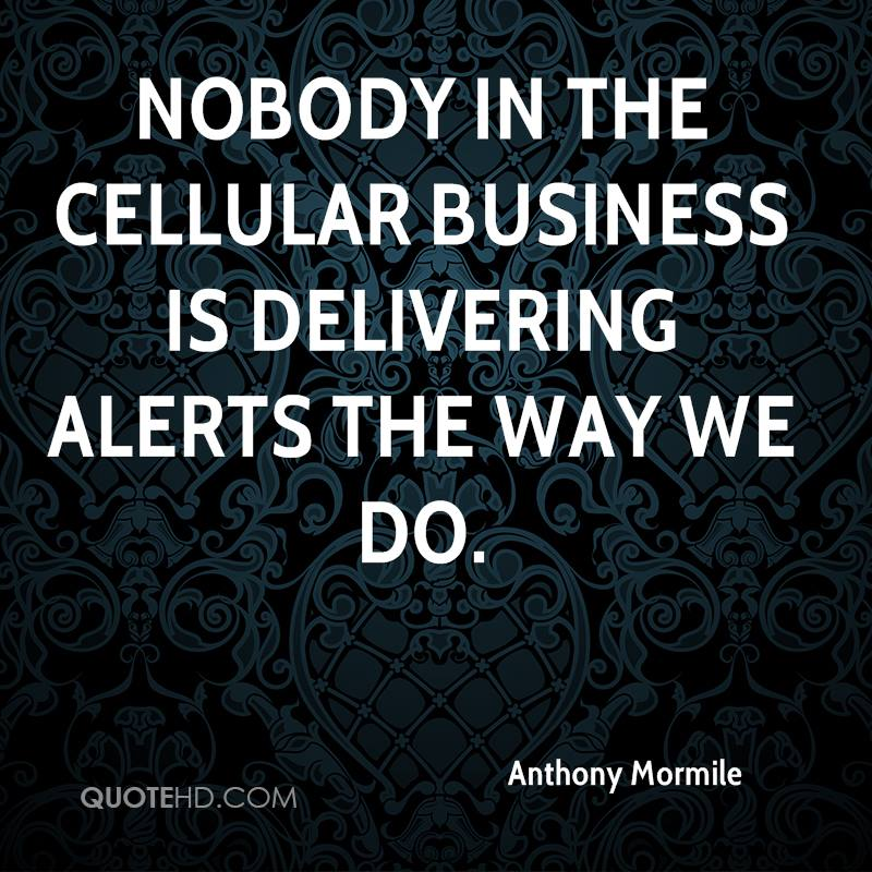 Nobody in the cellular business is delivering alerts the way we do.