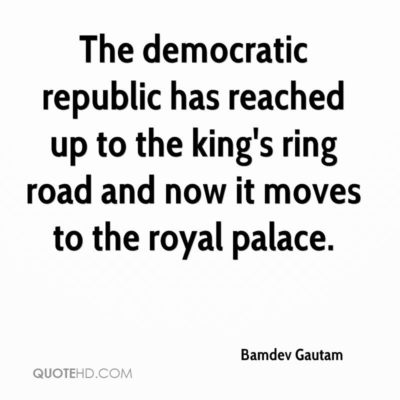 The democratic republic has reached up to the king's ring road and now it moves to the royal palace.