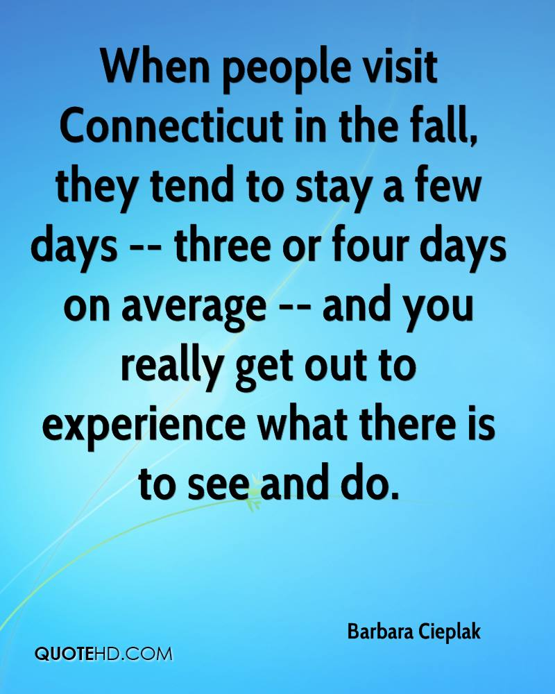 When people visit Connecticut in the fall, they tend to stay a few days -- three or four days on average -- and you really get out to experience what there is to see and do.