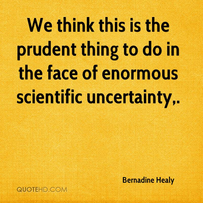 We think this is the prudent thing to do in the face of enormous scientific uncertainty.