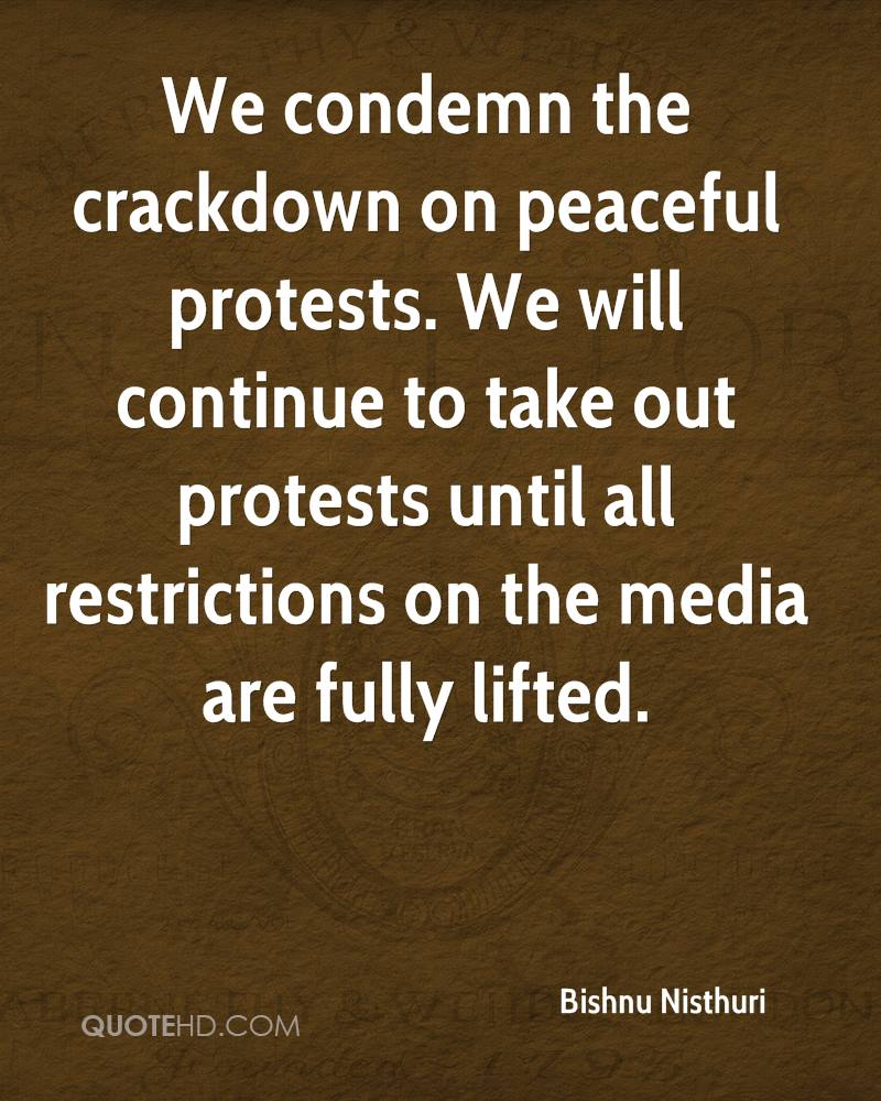 We condemn the crackdown on peaceful protests. We will continue to take out protests until all restrictions on the media are fully lifted.