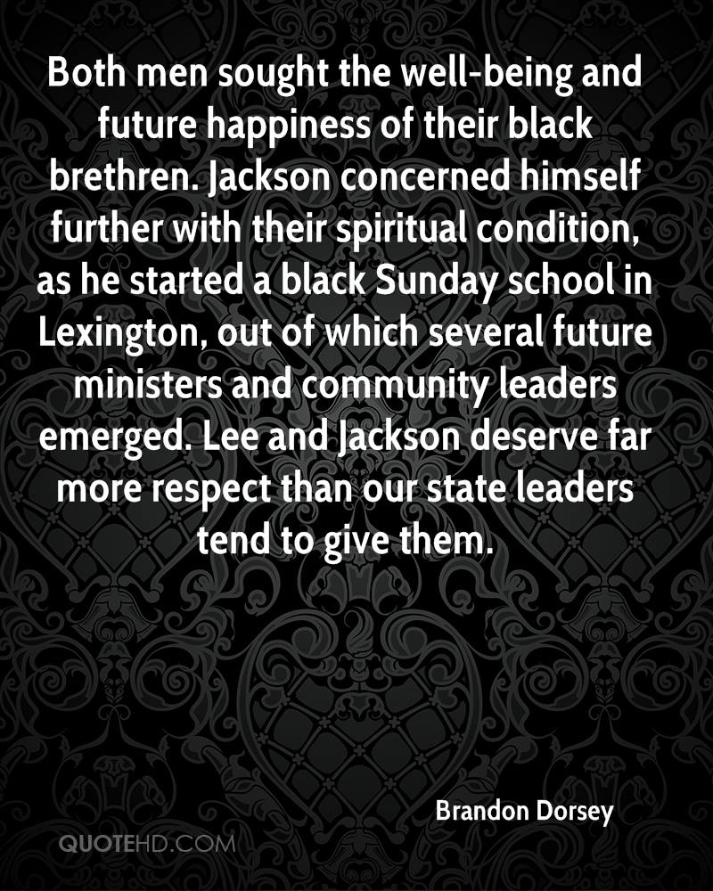 Both men sought the well-being and future happiness of their black brethren. Jackson concerned himself further with their spiritual condition, as he started a black Sunday school in Lexington, out of which several future ministers and community leaders emerged. Lee and Jackson deserve far more respect than our state leaders tend to give them.