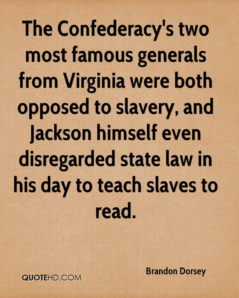 The Confederacy's two most famous generals from Virginia were both opposed to slavery, and Jackson himself even disregarded state law in his day to teach slaves to read.