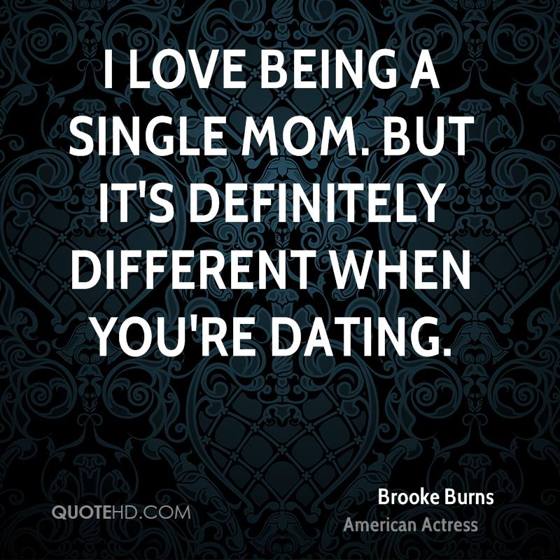 Brooke burns mom quotes quotehd i love being a single mom but its definitely different when youre dating ccuart