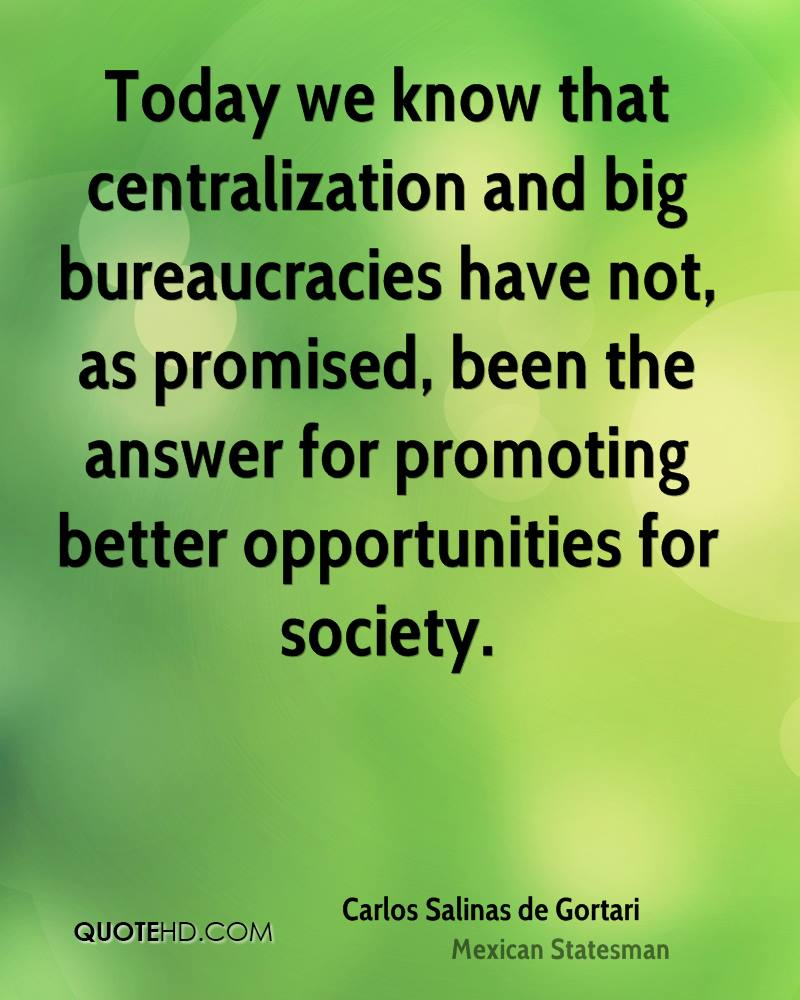 Today we know that centralization and big bureaucracies have not, as promised, been the answer for promoting better opportunities for society.