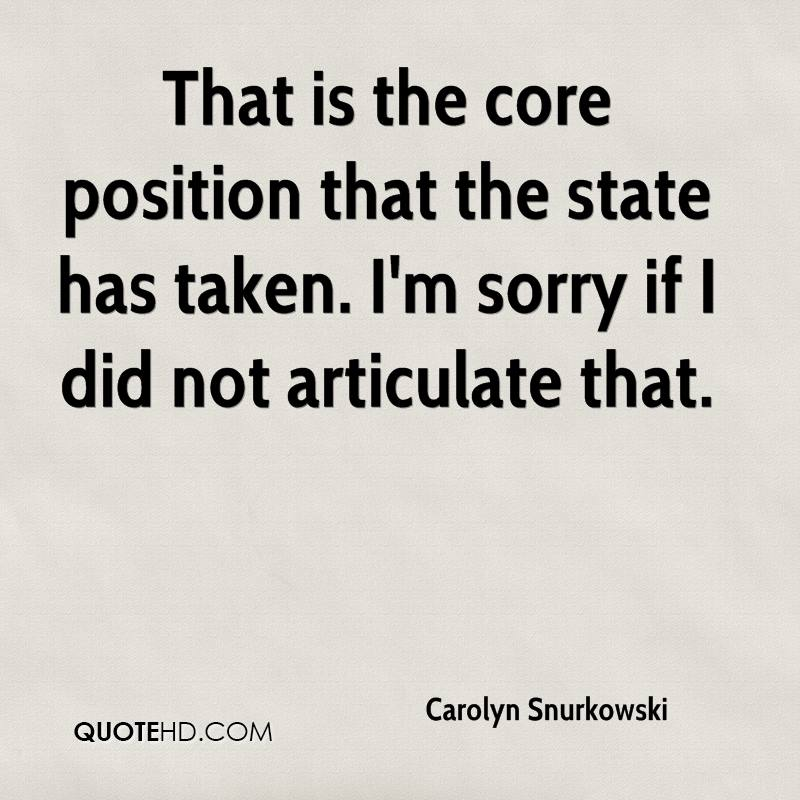 That is the core position that the state has taken. I'm sorry if I did not articulate that.
