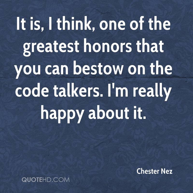 It is, I think, one of the greatest honors that you can bestow on the code talkers. I'm really happy about it.