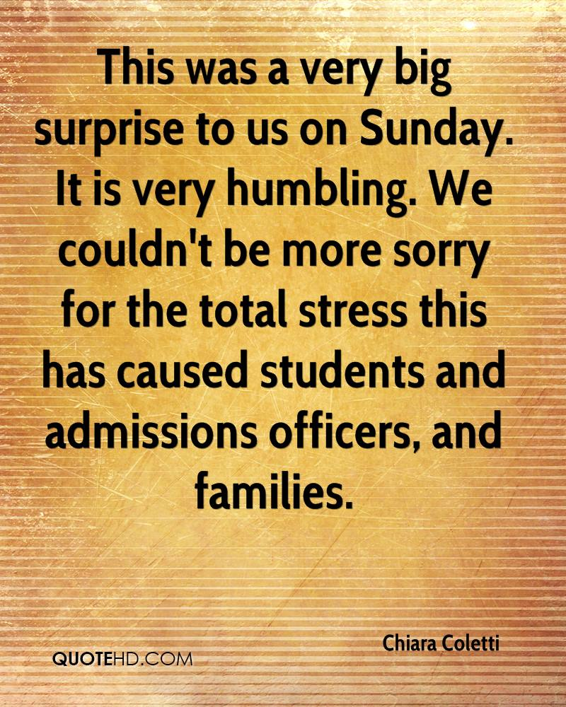 This was a very big surprise to us on Sunday. It is very humbling. We couldn't be more sorry for the total stress this has caused students and admissions officers, and families.