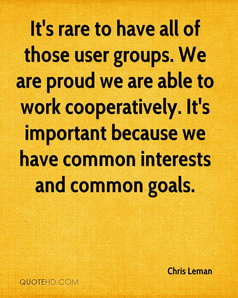 It's rare to have all of those user groups. We are proud we are able to work cooperatively. It's important because we have common interests and common goals.
