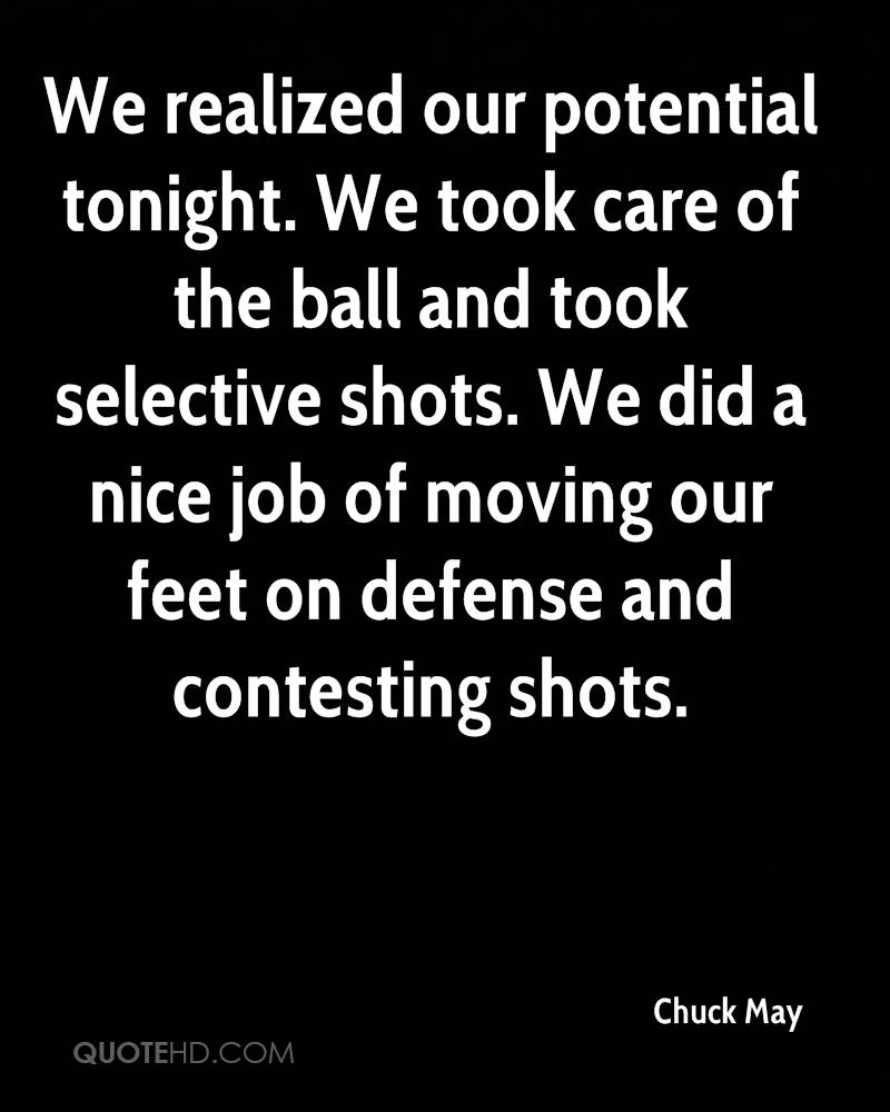 We realized our potential tonight. We took care of the ball and took selective shots. We did a nice job of moving our feet on defense and contesting shots.