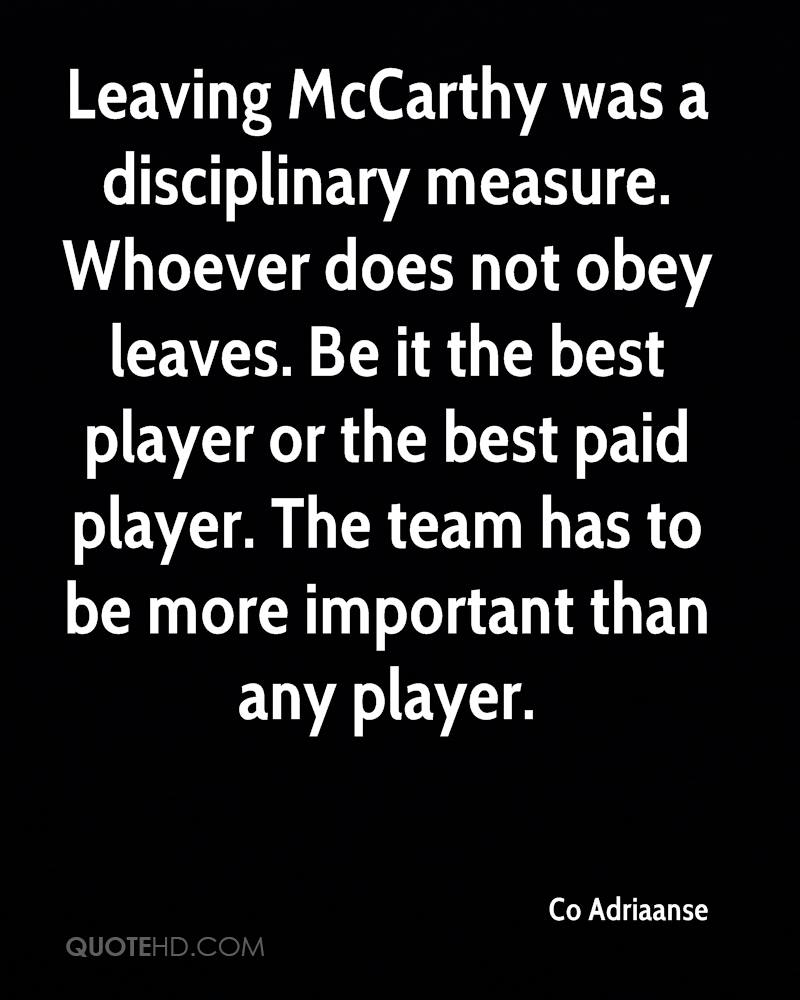 Leaving McCarthy was a disciplinary measure. Whoever does not obey leaves. Be it the best player or the best paid player. The team has to be more important than any player.