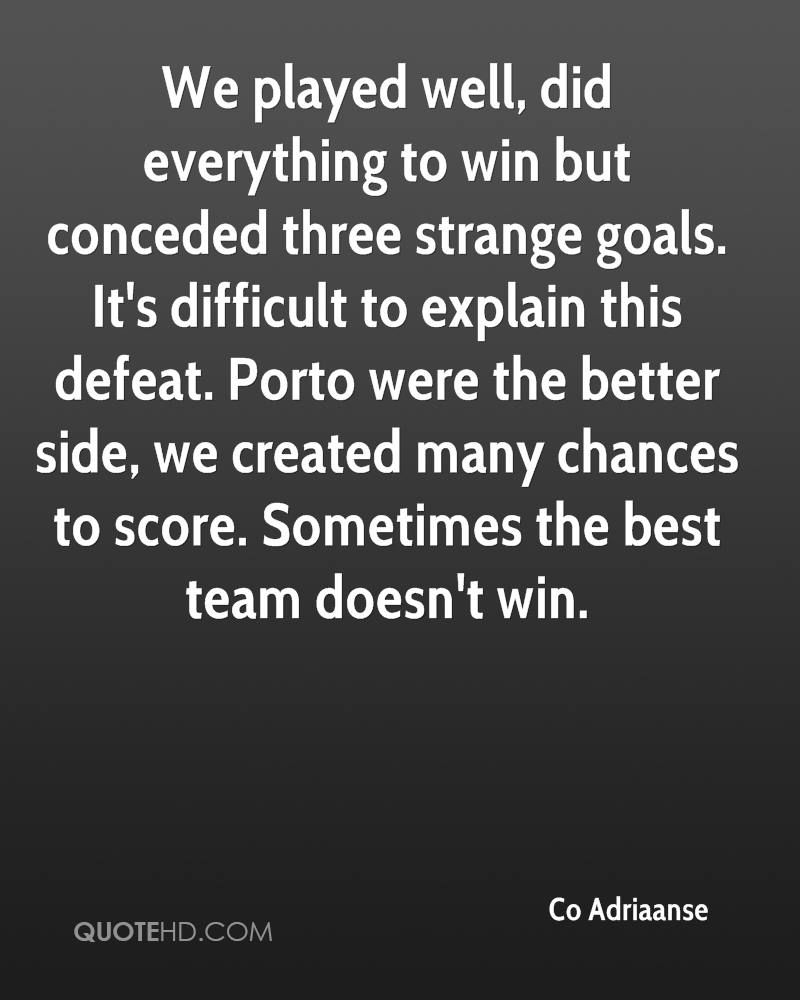 We played well, did everything to win but conceded three strange goals. It's difficult to explain this defeat. Porto were the better side, we created many chances to score. Sometimes the best team doesn't win.