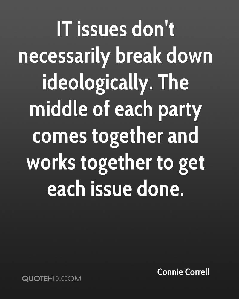 IT issues don't necessarily break down ideologically. The middle of each party comes together and works together to get each issue done.