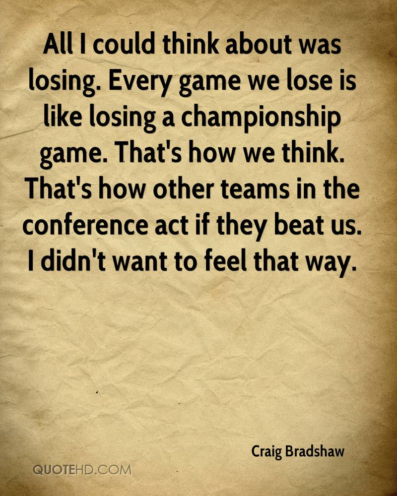 All I could think about was losing. Every game we lose is like losing a championship game. That's how we think. That's how other teams in the conference act if they beat us. I didn't want to feel that way.