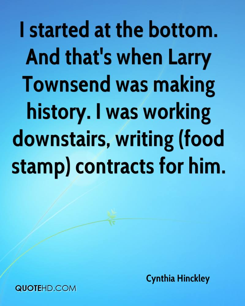I started at the bottom. And that's when Larry Townsend was making history. I was working downstairs, writing (food stamp) contracts for him.