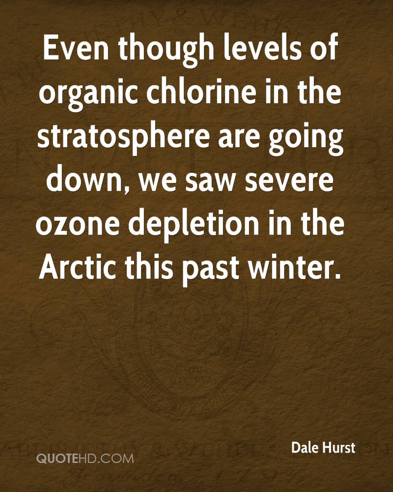 Even though levels of organic chlorine in the stratosphere are going down, we saw severe ozone depletion in the Arctic this past winter.