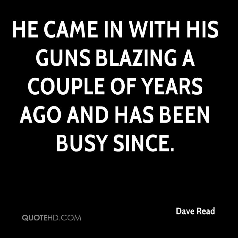 He came in with his guns blazing a couple of years ago and has been busy since.