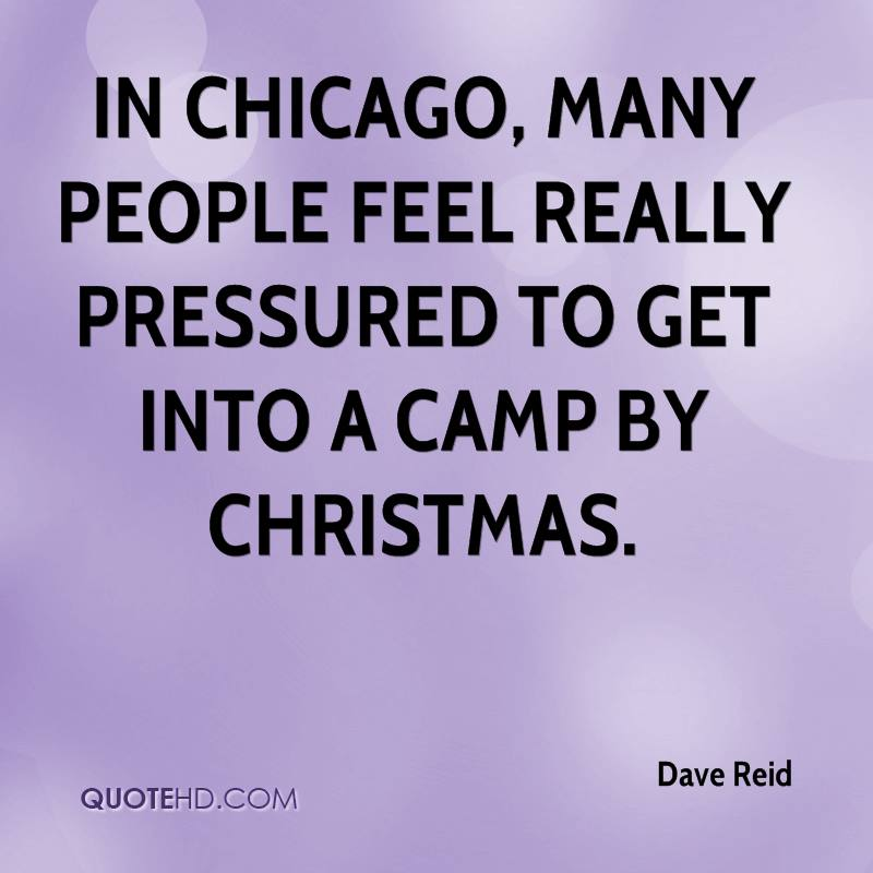 In Chicago, many people feel really pressured to get into a camp by Christmas.