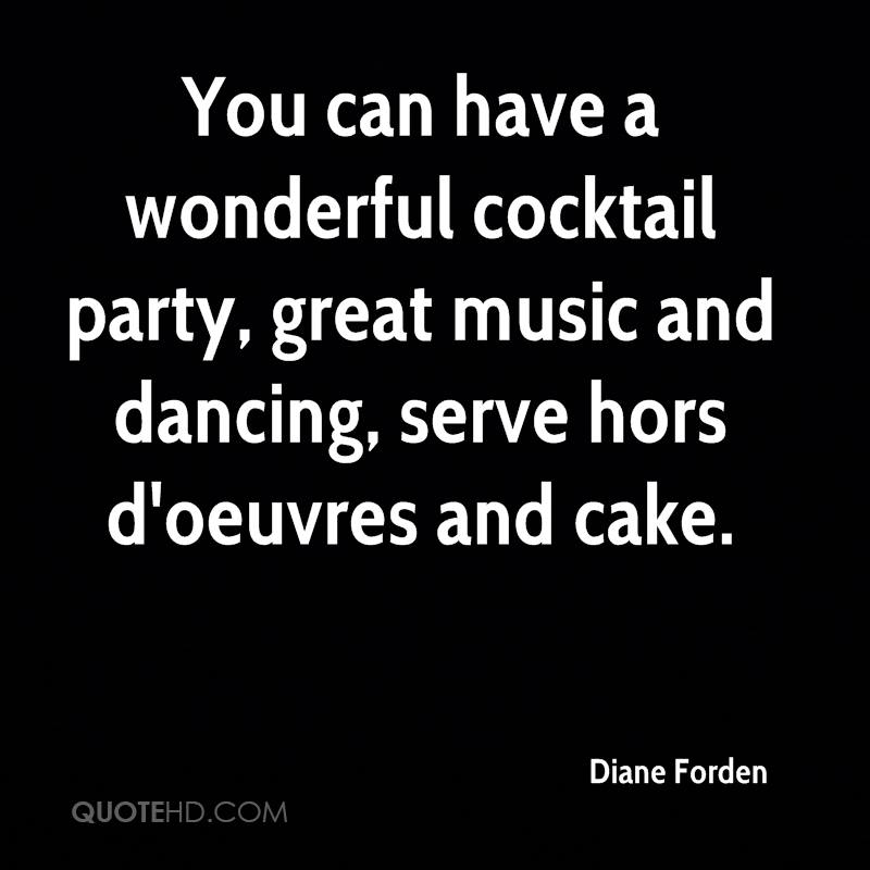You can have a wonderful cocktail party, great music and dancing, serve hors d'oeuvres and cake.