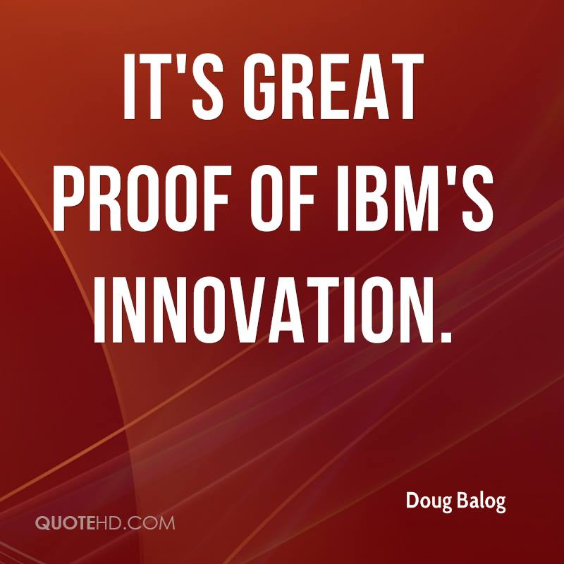 It's great proof of IBM's innovation.