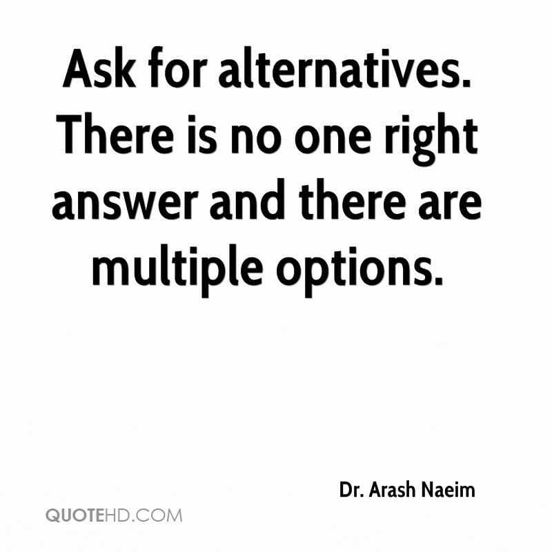Ask for alternatives. There is no one right answer and there are multiple options.
