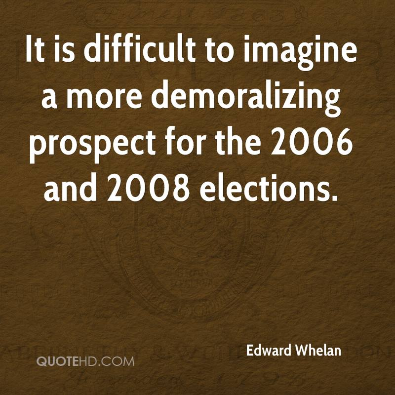 It is difficult to imagine a more demoralizing prospect for the 2006 and 2008 elections.