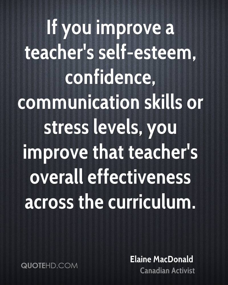 If you improve a teacher's self-esteem, confidence, communication skills or stress levels, you improve that teacher's overall effectiveness across the curriculum.