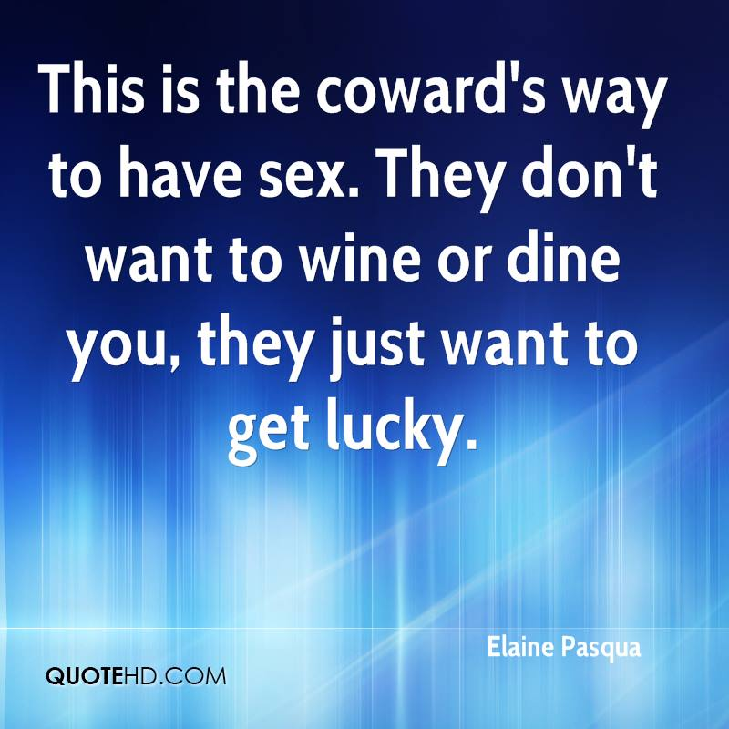 This is the coward's way to have sex. They don't want to wine or dine you, they just want to get lucky.