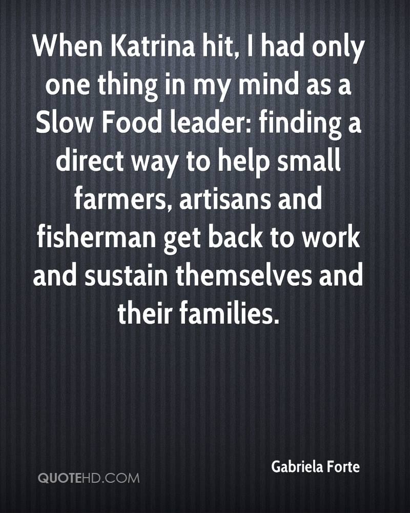 When Katrina hit, I had only one thing in my mind as a Slow Food leader: finding a direct way to help small farmers, artisans and fisherman get back to work and sustain themselves and their families.