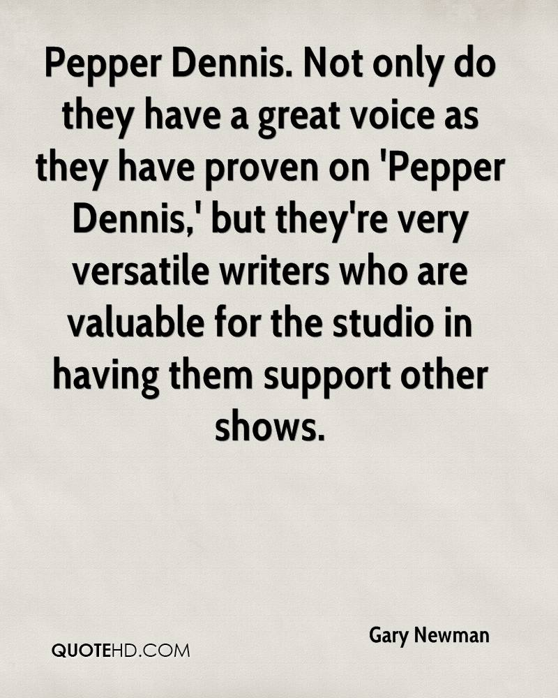 Pepper Dennis. Not only do they have a great voice as they have proven on 'Pepper Dennis,' but they're very versatile writers who are valuable for the studio in having them support other shows.