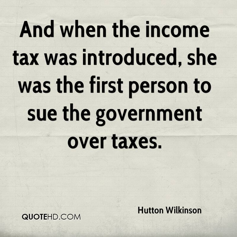 And when the income tax was introduced, she was the first person to sue the government over taxes.