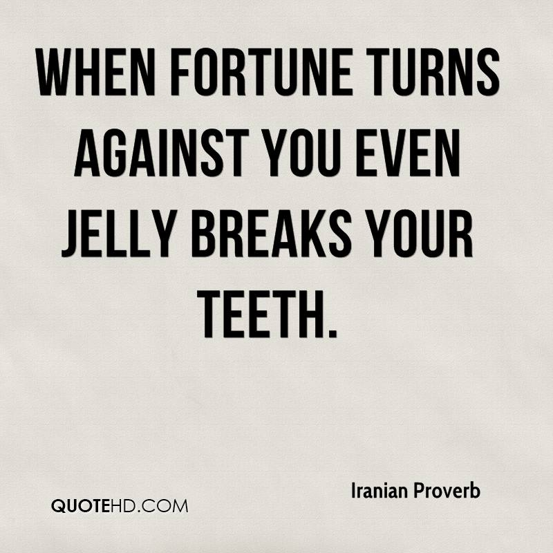 When fortune turns against you even jelly breaks your teeth.
