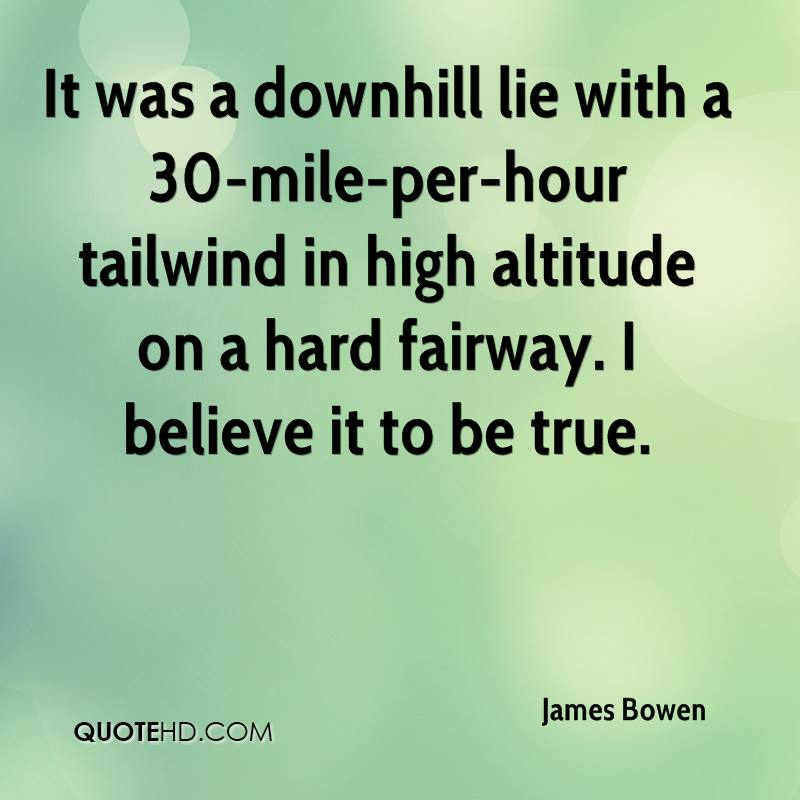 It was a downhill lie with a 30-mile-per-hour tailwind in high altitude on a hard fairway. I believe it to be true.