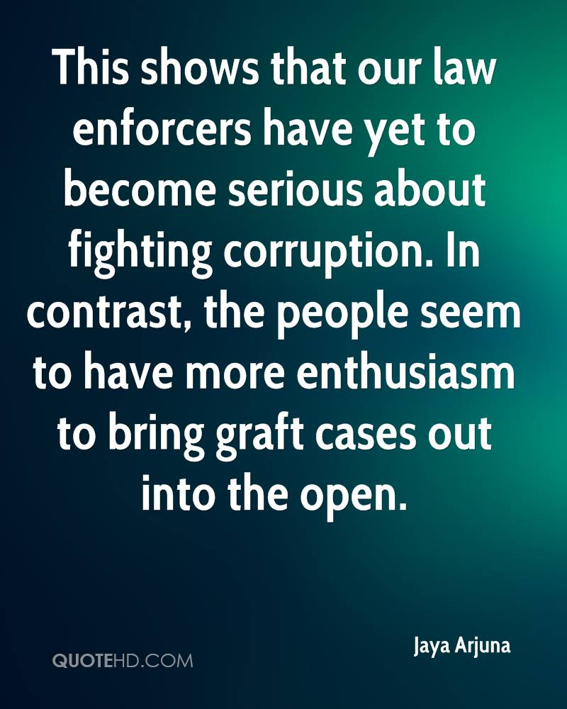 This shows that our law enforcers have yet to become serious about fighting corruption. In contrast, the people seem to have more enthusiasm to bring graft cases out into the open.