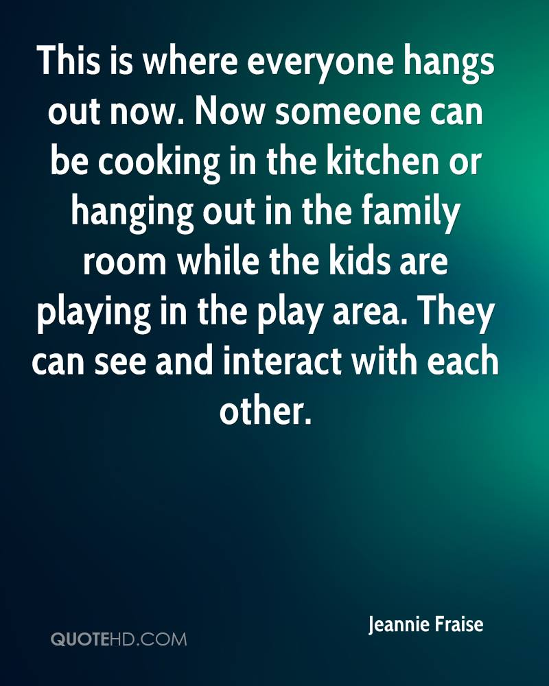 This is where everyone hangs out now. Now someone can be cooking in the kitchen or hanging out in the family room while the kids are playing in the play area. They can see and interact with each other.
