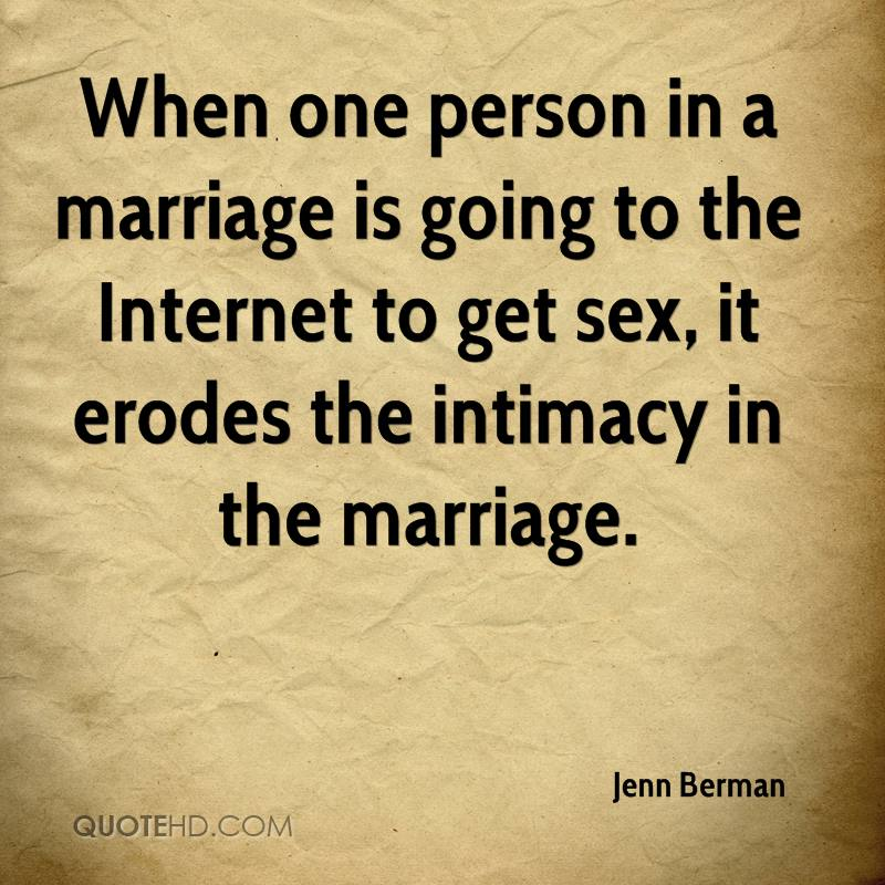 When one person in a marriage is going to the Internet to get sex, it erodes the intimacy in the marriage.