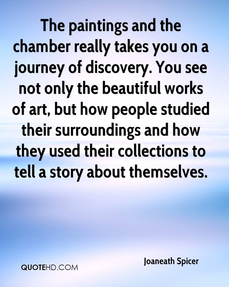 The paintings and the chamber really takes you on a journey of discovery. You see not only the beautiful works of art, but how people studied their surroundings and how they used their collections to tell a story about themselves.