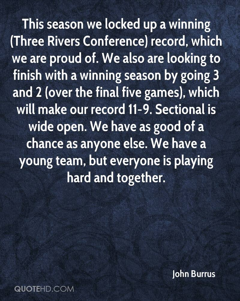 This season we locked up a winning (Three Rivers Conference) record, which we are proud of. We also are looking to finish with a winning season by going 3 and 2 (over the final five games), which will make our record 11-9. Sectional is wide open. We have as good of a chance as anyone else. We have a young team, but everyone is playing hard and together.
