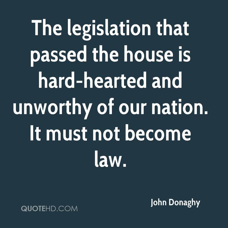 The legislation that passed the house is hard-hearted and unworthy of our nation. It must not become law.