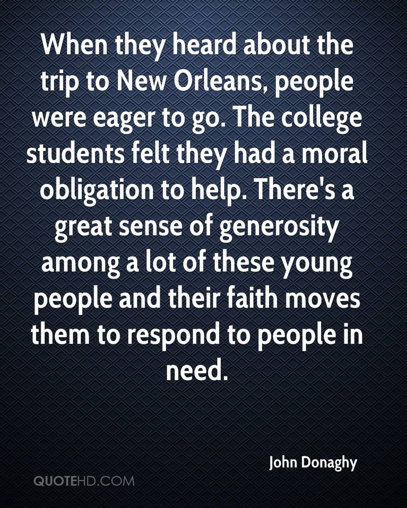 When they heard about the trip to New Orleans, people were eager to go. The college students felt they had a moral obligation to help. There's a great sense of generosity among a lot of these young people and their faith moves them to respond to people in need.