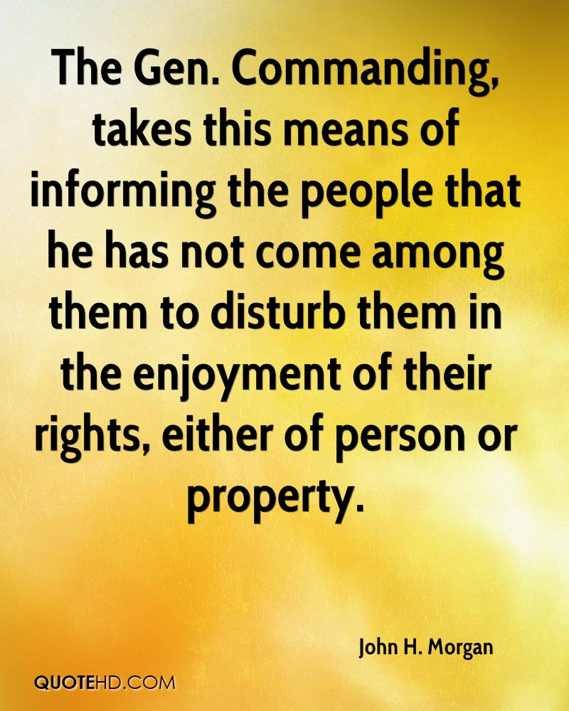 The Gen. Commanding, takes this means of informing the people that he has not come among them to disturb them in the enjoyment of their rights, either of person or property.