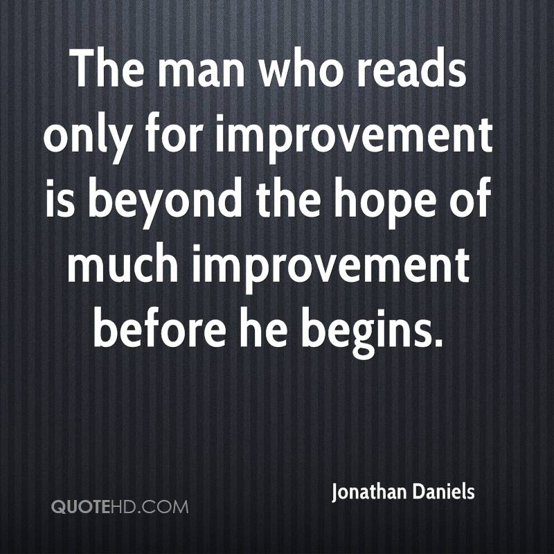 The man who reads only for improvement is beyond the hope of much improvement before he begins.